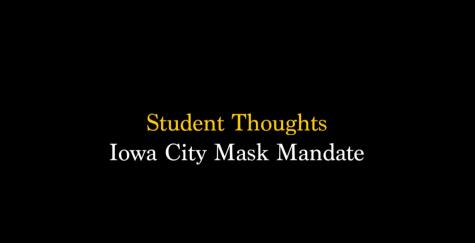 Films: Student Thoughts: Iowa City Mask Mandate